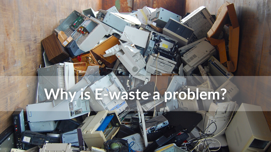 Why is E-waste a problem?